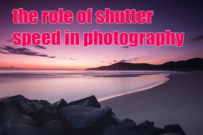 the role of shutter speed in photography